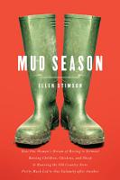 Mud Season  How One Woman s Dream of Moving to Vermont  Raising Children  Chickens and Sheep  and Running the Old Country Store Pretty Much Led to One Calamity After Another PDF