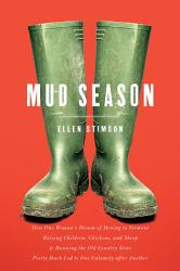 Mud Season How One Woman S Dream Of Moving To Vermont Raising Children Chickens And Sheep And Running The Old Country Store Pretty Much Led To One Calamity After Another Book PDF