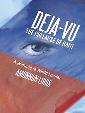 DEJA-VU THE COLLAPSE OF HAITI: A WARNING TO WORLD LEADER