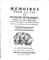 Mémoires Pour La Vie De François Petrarque, Tirés De Ses Oeuvres Et Des Auteurs Contemporains, Avec des Notes ou Dissertations, & les Pieces justificatives: 1
