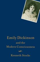 Emily Dickinson And The Modern Consciousness Book PDF