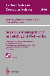 Services Management in Intelligent Networks: 11th IFIP/IEEE International Workshop on Distributed Systems: Operations and Management, DSOM 2000 Austin, TX, USA, December 4-6, 2000 Proceedings