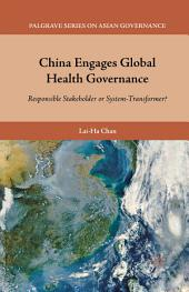 China Engages Global Health Governance: Responsible Stakeholder or System-Transformer?
