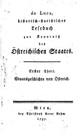 Historisch-statistisches Lesebuch zur Kenntniß des Östreichischen Staates: Staatsgeschichte von Östreich, Band 1