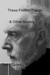 These Foolish Things: & Other Stories.