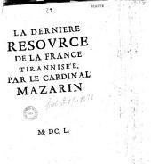 La Dernière resovrce de la France tirannisée par le cardinal Mazarin