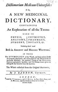 Dictionarium medicum universale  or  a New medical dictionary  Containing an explanation of all the terms used in physic  anatomy     chymistry  etc PDF