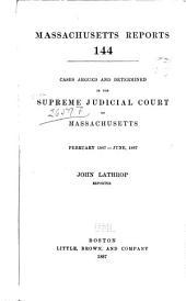 Massachusetts Reports: Decisions of the Supreme Judicial Court of Massachusetts, Volume 144