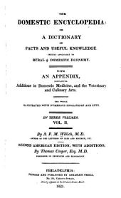 The domestic encyclopedia, or, A dictionary of facts and useful knowledge, chiefly applicable to rural & domestic economy: with an appendix, containing additions in domestic medicine, and the veterinary and culinary arts