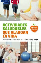 Actividades saludables que alargan la vida: Más de setenta ejercicios para vivir más y mejor