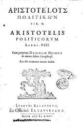 Aristotelous Politikon bib. 8. Aristotelis Politicorum libri 8. Cum perpetua Danielis Heinsii in omnes libros paraphrasi. Accedit accuratus rerum index