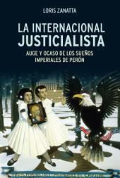 La internacional justicialista: Auge y ocaso de los sueños imperiales de Perón