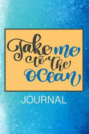 Take Me to the Ocean Journal: A Beach Inspired Journal Beautiful Gift Notebook with Summer Quotes Beach Bum