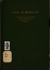 John A. Roebling: An Account of the Ceremonies at the Unveiling of a Monument to His Memory