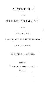Adventures in the Rifle Brigade in the Peninsula, France and the Netherlands: From 1809 to 1815