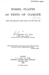 Fossil Plants as Tests of Climate: Being the Sedgwick Prize Essay for the Year 1892