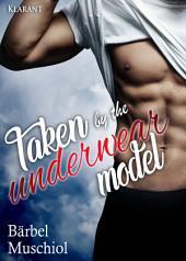 Taken by the underwear model. Erotischer Roman