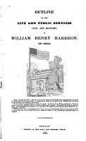 Outline of the Life and Public Services  Civil and Military  of William Henry Harrison  of Ohio PDF