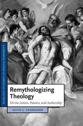 Remythologizing Theology: Divine Action, Passion, and Authorship