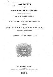 Coleccion de documentos oficiales sobre la mision de los ministros des S.M. Britanica, y S.M. el rey de los Franceses cerca del gobierno de Buenos-Aires: encargado de las relaciones exteriores de la Confederacion Argentina