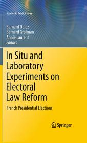In Situ and Laboratory Experiments on Electoral Law Reform: French Presidential Elections