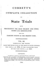 Cobbett's Complete Collection of State Trials and Proceedings for High Treason and Other Crimes and Misdemeanors from the Earliest Period to the Present Time: With Notes and Other Illustrations, Volume 3