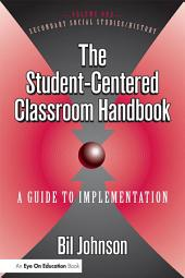 The Student Centered Classroom: Vol 1: Social Studies and History