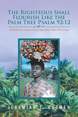 The Righteous Shall Flourish Like the Palm Tree  Psalm 92 12
