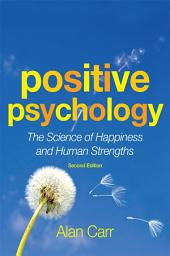 Positive Psychology: The Science of Happiness and Human Strengths, Edition 2