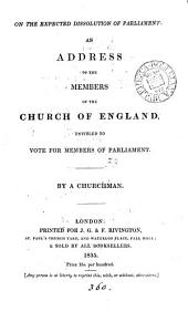 On the expected dissolution of parliament, an address to the members of the Church of England entitled to vote for members of parliament, by a churchman [A.P. Perceval].