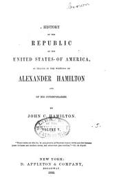 History of the Republic of the United States of America: As Traced in the Writings of Alexander Hamilton and of His Contemporaries, Volume 5