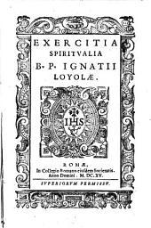 Exercitia spiritualia B.P. Ignatij Loyolæ