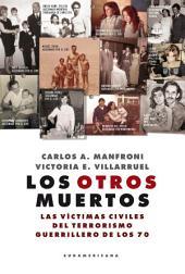 Los otros muertos: Las víctimas civiles del terrorismo guerrillero de los 70