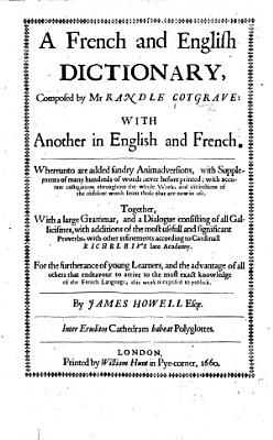 A Dictionarie of the French and English tongues  Containing also Briefe directions for such as desire to learne the French tongue  With a plate