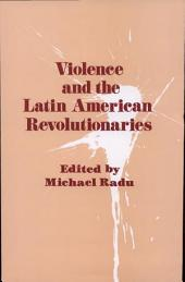 Violence and the Latin American Revolutionaries