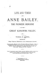 Life and Times of Anne Bailey: The Pioneer Heroine of the Great Kanawha Valley