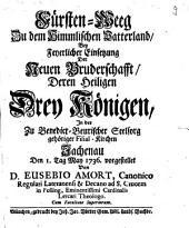 Fürsten-Weeg zu dem Himmlischen Vatterland: Bey Feyerlicher Einsetzung DerNeuen Bruderschafft Deren Heiligen Drey Königen
