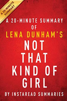 Not That Kind of Girl by Lena Dunham   A 20 minute Summary PDF