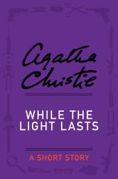 While the Light Lasts: A Short Story
