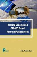 Remote Sensing and GIS GPS Based Resource Management PDF