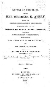 A report of the trial of the Rev. Ephraim K. Avery, before the Supreme Judicial Court of Rhode Island, on an indictment for the murder of Sarah Maria Cornell: containing a full statement of the testimony, together with the arguments of counsel, and the charge to the jury : with a map
