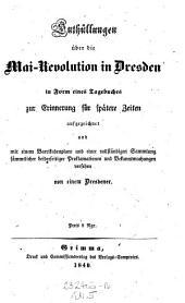 Enthüllungen über die Mai-Revolution in Dresden in Form eines Tagebuches zur Erinnerung für spätere Zeiten aufgezeichnet und mit einem Barrikadenplane und einer vollständigen Sammlung sämmtlicher beiderseitiger Proklamationen und Bekanntmachungen versehen von einem Dresdner