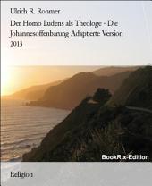 Der Homo Ludens als Theologe - Die Johannesoffenbarung Adaptierte Version 2013