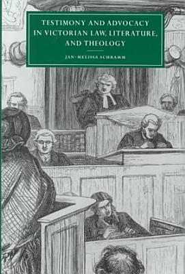 Testimony and Advocacy in Victorian Law  Literature  and Theology