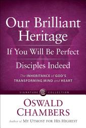 Our Brilliant Heritage / If You Will Be Perfect / Disciples Indeed: The Inheritance of God's Transforming Mind & Heart