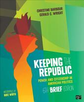 Keeping the Republic: Power and Citizenship in American Politics, BRIEF