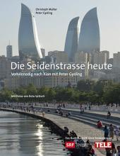 Die Seidenstrasse heute: Von Venedig nach Xian mit Peter Gysling