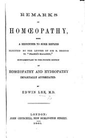 "Remarks on Homœopathy, being a rejoinder to some replies elicited by the letter of Sir B. Brodie to ""Fraser's Magazine,"" supplementary to the fourth edition of Homœopathy and Hydropathy impartially appreciated"