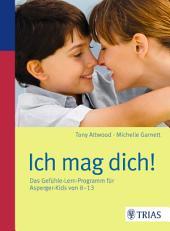 Ich mag dich!: Das Gefühle-Lern-Programm für Asperger-Kids von 8-13
