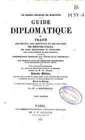 Guide diplomatique ou Traité des droits, des immunités et des devoirs des ministres publics, des agen[t]s diplomatiques et consulaires ...: (VIII, 345 p.)